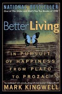 Better Living: in Pursuit of Happiness from Plato to Prozac