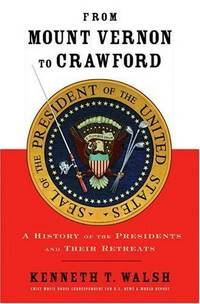 From Mount Vernon to Crawford  A History of the Presidents and Their  Retreats by  Kenneth T Walsh - First Printing - 2005 - from Willis Monie Books - ABAA and Biblio.com