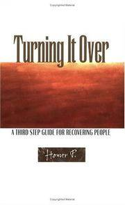 Turning It Over: A Third Step Guide For Recovering People