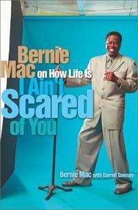 I Ain't Scared of You: Bernie Mac on How Life Is Mac, Bernie and Dawsey, Darrell