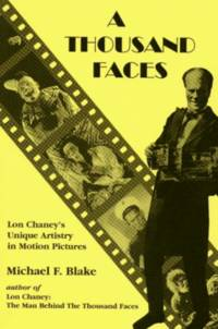 A THOUSAND FACES  ( LON CHANEY'S UNIQUE ARTISTRY IN MOTION PICTURES )