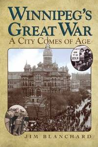 Winnipeg's Great War: A City Comes of Age