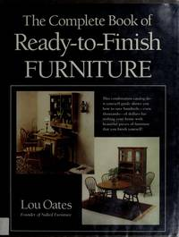 The Complete Book of Ready-To-Finish Furniture by Lou Oates - Hardcover - 1984-01 - from Ergodebooks (SKU: SONG0131582216)