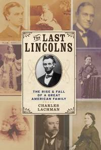 The Last Lincolns. The Rise and Fall of a Great American Family