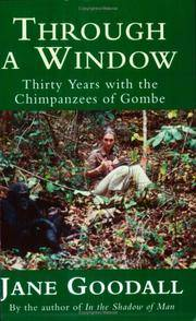 image of Through a Window : Thirty Years With the Chimpanzees of Gombe