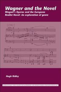 Wagner and the Novel: Wagner's Operas and the European Realist Novel: An exploration of genre...