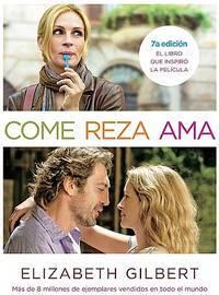image of Come, Reza, Ama : El Viaje de una Mujer Por Italia, India E Indonesia en Busca del Equilibrio Entre Cuerpo y Espiritu