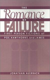 The Romance of Failure: First-Person Fictions of Poe, Hawthorne, and James.