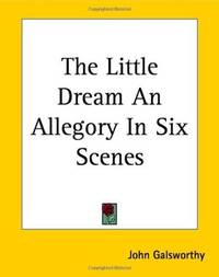 The Little Dream an Allegory in Six Scenes