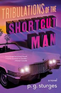 Tribulations of the Shortcut Man: A Novel by  p.g sturges - Hardcover - from BEST BATES and Biblio.com