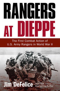 Rangers At Dieppe: The First Combat Action of U.S. Army Rangers in World War II. [hardcover].