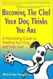 Becoming the Chef Your Dog Thinks You Are: A Nourishing Guide to Feeding Your Dog and Your Soul