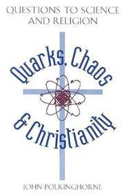 Quarks Chaos & Christianity: Questions to Science and Religion