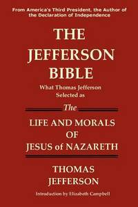 image of The Jefferson Bible What Thomas Jefferson Selected as the Life and Morals of Jesus of Nazareth