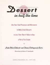 DESSERT IN HALF THE TIME: Use Your Food Processor and Microwave to Make Great Desserts in Less...