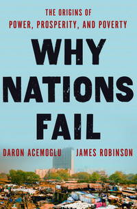Why Nations Fail: The Origins of Power, Prosperity, and Poverty by Robinson, James A.; Acemoglu, Daron - 2012-03-20
