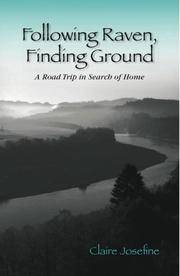 FOLLOWING RAVEN, FINDING GROUND: A Road Trip In Search Of Home