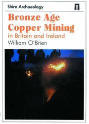 Bronze Age Copper Mining in Britain and Ireland (Shire Archaeology 71)