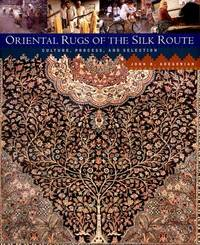 Oriental Rugs of the Silk Route: Culture, Process, and Selection.