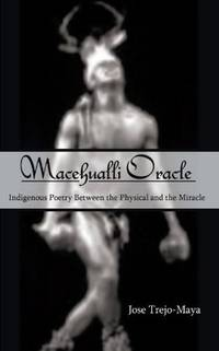Macehualli Oracle: Indigenous Poetry Between the Physical and the Miracle
