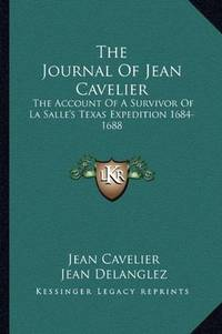 The Journal of Jean Cavelier The Account of a Survivor of La Salle's Texas  Expedition 1684-1688