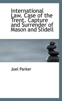 International Law Case Of the Trent Capture and Surrender Of Mason and Slidell