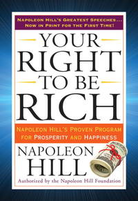 YOUR RIGHT TO BE RICH: Napoleon Hill^s Proven Program For Prosperity & Happiness
