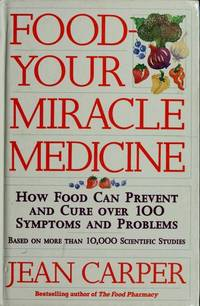 Food: Your Miracle Medicine : How Food Can Prevent and Cure over 100 Symptoms and Problems
