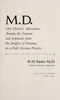 M.D.: One Doctor's Adventures Among the Famous and Infamous from the Jungles of Panama to a...