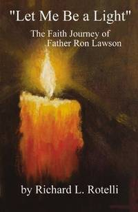""" Let Me Be a Light "": The Faith Journey of Father Ron Lawson (SIGNED)"