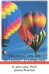 WALKING ON AIR WITHOUT STUMBLING: Learn How to Experience the Joy of Living
