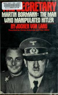 image of The Secretary: Martin Bormann - The Man Who Manipulated Hitler