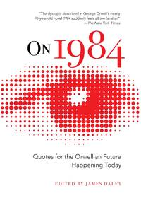 On 1984: Quotes for the Orwellian Future Happening Today