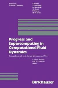 PROGRESS AND SUPERCOMPUTING IN COMPUTATIONAL FLUID DYNAMICS:  Proceedings  of U. S. -Israel Workshop, 1984.
