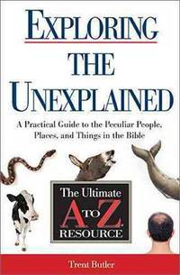 Exploring the Unexplained: A Practical Guide to the Peculiar People, Places, and Things in the...