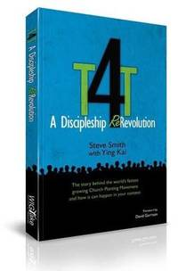 T4T: A Discipleship Re-Revolution: The Story Behind the World's Fastest Growing Church Planting...