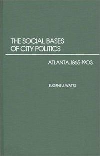 The Social Bases of City Politics: Atlanta, 1865-1903 (Contributions in  American History)