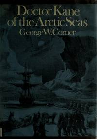 Doctor Kane of the Arctic Seas by George W. Corner - 1st Edition - 1972 - from M and M Books (SKU: 023385)