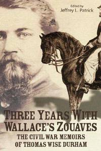 THREE YEARS WITH WALLACE'S ZOUAVES by  Jeffrey L Patrick - Hardcover - 2003-06-01 - from First Coast Books LLC and Biblio.com