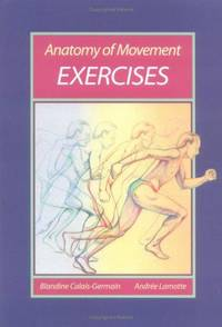 Anatomy of Movement: Exercises by  Stephen Anderson Blandine Calais-Germain - Paperback - 1 - 1996-07-01 - from Ergodebooks (SKU: DADAX093961622X)