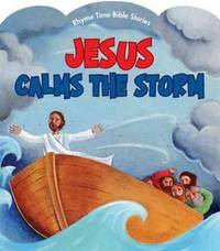 Jesus Calms the Storm (Rhyme Time Bible Stories)