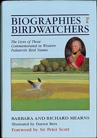 Biographies for Birdwatchers: The Lives of Those Commemorated in West Palearctic Bird Names...