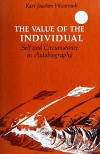 THE VALUE OF THE INDIVIDUAL : SELF AND CIRCUMSTANCE IN AUTOBIOGRAPHY