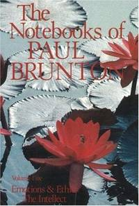 Emotions and Ethics / The Intellect (The Notebooks of Paul Brunton, Volume 5)