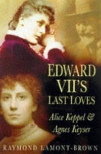 image of Edward VII's Last Loves: Alice Keppel_Agnes Keyser