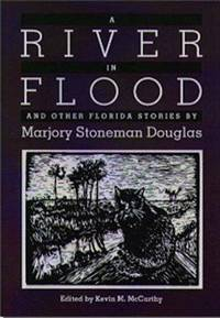 A River in Flood and Other Florida Stories by Marjory Stoneman Douglas