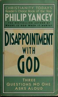 Disappointment With God: Three Questions No One Asks Aloud Yancey, Philip