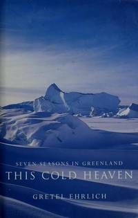 This Cold Heaven : Seven Seasons in Greenland