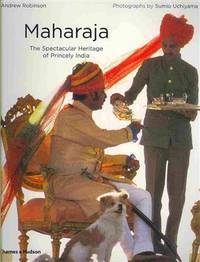 Maharaja The Spectacular Heritage Of Princely India