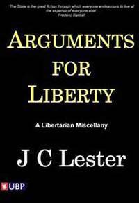 Arguments for Liberty: A Libertarian Miscellany